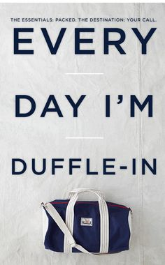 The Essentials: Packed. The Desintation: Your Call.   Every Day I'm Duffle-In