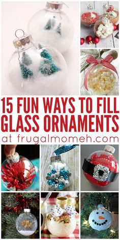 15 Fun Ways to Fill Glass Ornaments! Some work great for homemade Chrismas tree decor and other ideas are perfect for easy last minute gifts.