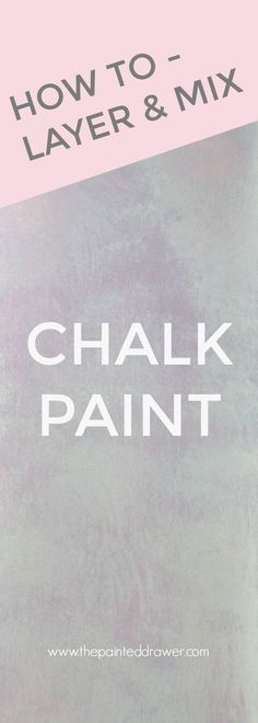 How To Layer and Mix Chalk Paint