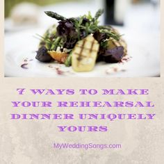 7 Ways to Make Your Rehearsal Dinner Uniquely Yours and Something to Remember! #wedding #rehearsaldinner #mysongs