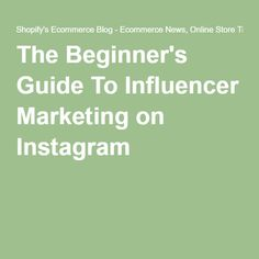 The Beginner's Guide To Influencer Marketing on Instagram