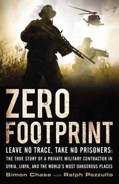 Buy a cheap copy of Zero Footprint: The True Story of a Private Military Contractors Covert Assignments in Syria, Libya, And the Worlds Most Dangerous Places by Simon Chase, Ralph Pezzullo 0316342246 9780316342247 - A gently used book at a great low Great Books, New Books, Books To Read, Reading Books, Marketing Website, Design Social, Us Navy Seals, Private Security, Books