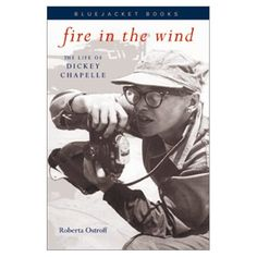 Fire in the Wind: The Life of Dickey Chapelle (Bluejacket Books): Roberta Ostroff: Amazon.com: Books