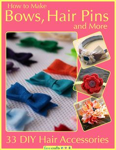 How to Make Bows, Hair Pins and More: 33 DIY Hair Accessories free eBook.  Great tutorials on how to create your own hair #accessories. felt bow, bow tutorial, felt patterns, craft tutorials, baby shower gifts, hair bows, make bows, vintage inspired, bow making