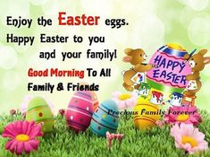 Good Morning Happy Easter To All My Family And Friends Happy Easter Quotes, Happy Easter Wishes, Happy Easter Sunday, Happy Easter Greetings, Easter Poems, Easter Weekend, Easter Greetings Messages, Easter Greeting Cards, Morning Greetings Quotes