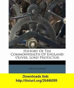 History Of The Commonwealth Of England Oliver, Lord Protector (9781247709352) William Godwin , ISBN-10: 1247709353  , ISBN-13: 978-1247709352 ,  , tutorials , pdf , ebook , torrent , downloads , rapidshare , filesonic , hotfile , megaupload , fileserve