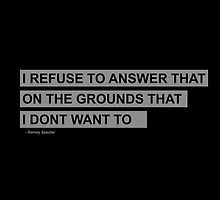I refuse to answer that on the grounds that I don't want to -- Harvey Specter Interesting Quotes, Amazing Quotes, Funny Picture Quotes, Funny Quotes, Movie Quotes, Life Quotes, Suits Harvey, Suits Quotes Harvey, Harvey Specter Quotes