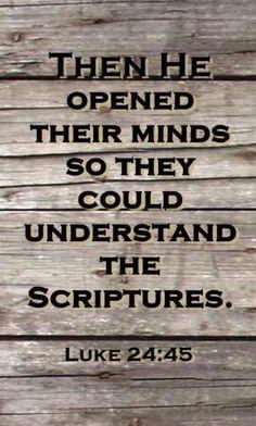 Entonces les abrió el entendimiento para que comprendieran las Escrituras. (Lucas 24:45 NVI)