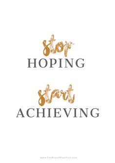 Stop HOPING and start ACHIEVING! -- Motivational Quotes from our FREE EMAIL COURSE >> How To Become A Goal Achiever, not just a goal setter!   Sign up to receive daily emails to your inbox. You will learn how to set your goal achieving mindset on fire, discover why your goals are WAY to SMALL, develop the ULTIMATE goal achieving game plan and much more!
