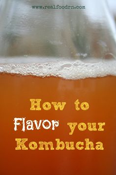 how to flavor your kombucha / http://www.realfoodrn.com/how-to-flavor-your-kombucha/