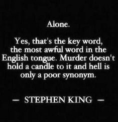 I like Mr. King's quotes much better than his books. Quote from Salem's Lot by Stephen King. I'm gonna have to read this one sooner instead of later.