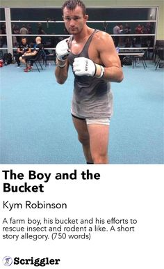 The Boy and the Bucket by Kym Robinson https://scriggler.com/detailPost/story/55143 A farm boy, his bucket and his efforts to rescue insect and rodent a like. A short story allegory. (750 words)