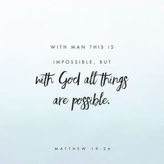 """Jesus looked at them and said, """"With man this is impossible, but with God all things are possible."""""""