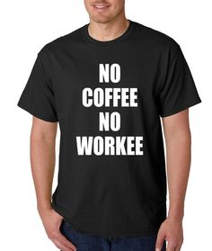Men's No Coffee No Workee Shirt Handmade Printed Casual Day T-Shirt #1139 from $10.99 at xpressiontees.etsy.com | #ExpressionTees
