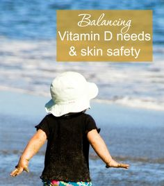Vitamin D is so important for growing children, but how do you balance their Vitaman D needs with skin safety? Here's what I do.