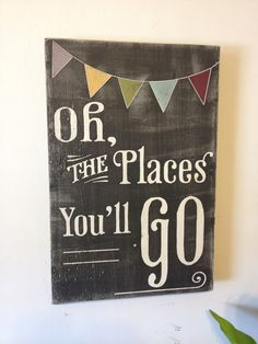 oh the places youll go - dr. seuss inspired wood sign - chalkboard style, vintage distressed with bunting - great graduation gift. $40.00, via Etsy.