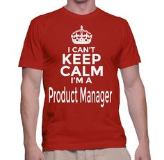 I Can't Keep Calm I'm A Product Manager T-Shirt