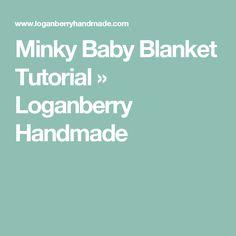 Minky Baby Blanket Tutorial » Loganberry Handmade