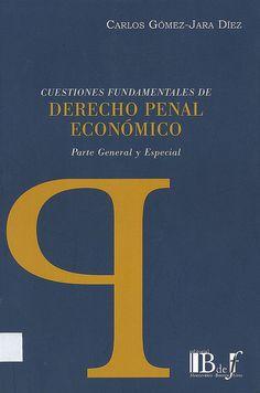 Cuestiones fundamentales de derecho penal económico : parte general y parte especial / Carlos Gómez-Jara Díez, 2014