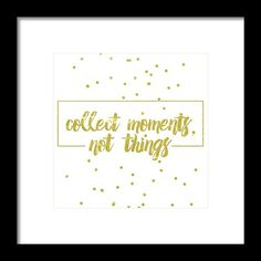 Collect Moments, Not Things, collect moment not things, quotes, digital art ,pixelscrapper, lerin,wish bone, bone fish ,bone fish ,yellow, art, restaurant art ,seafood artist, kitchen art ,modern ar,t abstract ,cool ,best-seller ,fabulous artist, room art, bedroom,, office, office art, classroom, bursery, bedroom, family, montage,collector