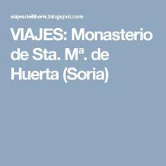 VIAJES: Monasterio de Sta. Mª. de Huerta (Soria)