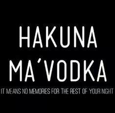 Hakuna ma' Vodka, what a wonderful phrase! Sarcastic Quotes, Me Quotes, Drink Quotes, Humor Quotes, Night Out Quotes, Liquor Quotes, Vodka Quotes, Bitch Quotes, Sassy Quotes