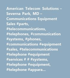 American Telecom Solutions – Severna Park, MD – Communications Equipment Sales #parts, #telecommunications, #telephones, #communication #systems, #phones, #communications #equipment #sales, #telecommunications #telephone #equipment #services # # #systems, #telephone #equipment, #telephone #apparatus #manufacturing, #telephone # # #communication #equipment, #telephones #equipment # # #systems, #telephones #equipment # # #systems #repair, #telephone # # #telegraph #apparatus, #communication…