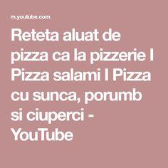 Reteta aluat de pizza ca la pizzerie I Pizza salami I Pizza cu sunca, porumb si ciuperci - YouTube Pizza, Youtube, Youtubers, Youtube Movies