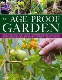 The Age-Proof Garden: 101 practical ideas and projects for stress-free, low-maintenance senior gardening, shown step by step in more than 500  photographs by Patty Cassidy. Click on the cover to see if the book's available at Otis Library.