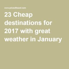23 Cheap destinations for 2017 with great weather in January