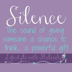 the gift for others to think - and for you to think. Take a breathe, enjoy the silence, and then proceed.
