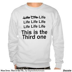 Nine lives. This is the Third one Pull Over Sweatshirt