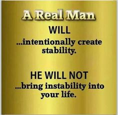 Stability and reliability are undervalued characteristics in a man.