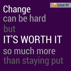 Change - it's worth it!
