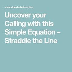 Uncover your Calling with this Simple Equation – Straddle the Line