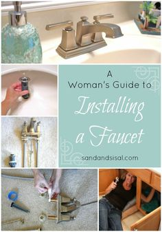 A Woman's Guide to Installing a Faucet - a step by step tutorial. If Kim can do it, so can you! www.sandandsisal.com