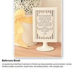Bathroom Break  Let guests know that they're welcome to freshen up using essentials you've provided—include miniature bottles of perfume, breath mints, and blotting sheets—with a display sign.