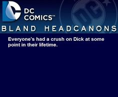 Dick Grayson. PFFT. That's not even a headcanon, it's just the way of the world.