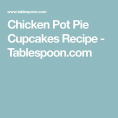 Chicken Pot Pie Cupcakes Recipe - Tablespoon.com