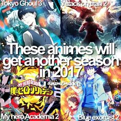 Attack on Titan season two just finished i know there is a my hero academia has a season two I'm not sure about blue exorcist but Tokyo ghoul better get season three