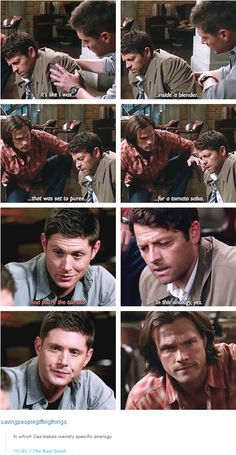 """11x03 The Bad Seed [gifset] - """"It's like I was inside a blender that was set to puree for a tomato salsa."""" - Castiel, Sam and Dean Winchester; Supernatural - I agree, this is an oddly specific analogy."""