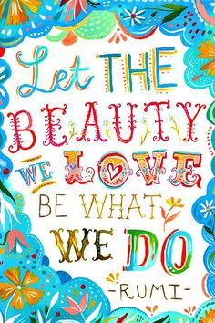 """""""Love what you do"""" by Katie Daisy; Quote is """"Let the beauty we love be what we do."""" - Rumi"""