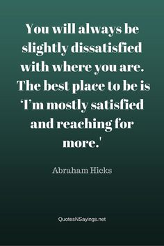 You will always be slightly dissatisfied with where you are. The best place to…