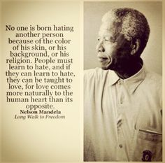 No one is born hating another person...