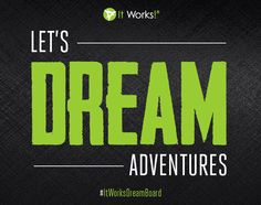 We want to DREAM  with you. We want to give you HOPE. We want to live a life of ADVENTURE  with you and cheer you on as you CHANGE THE WORLD! Come dream with us! Use #ItWorksDreamBoard  and share your top three dreams with us!