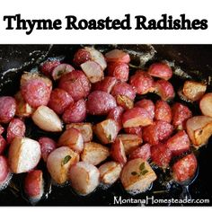 Thyme Roasted Radishes - this recipe is so delicious! If you've never tasted roasted radishes you definitely need to try this recipe! Montana Homesteader