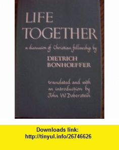 Life Together (A Discussion of Christian Fellowship) Dietrich Bonhoeffer ,   ,  , ASIN: B000O1TJX4 , tutorials , pdf , ebook , torrent , downloads , rapidshare , filesonic , hotfile , megaupload , fileserve