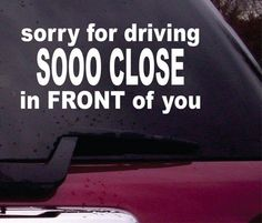 Sorry for Driving So Close To You FUNNY Vinyl by SockKnockerDecals