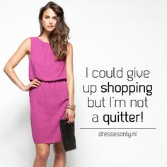 Are you a shopper or a quitter? www.dressesonly.nl #dressesonly #quotes #online #shopping