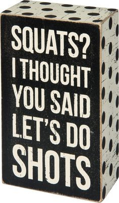 Squats Shots - Humorous Wood Block Sign - Primitives by Kathy from California Seashell Company Funny Wood Signs, Diy Wood Signs, Pallet Signs, Pallet Wood, Funny Signs For Work, Funny Garden Signs, Outdoor Pallet, Sign Quotes, Funny Quotes